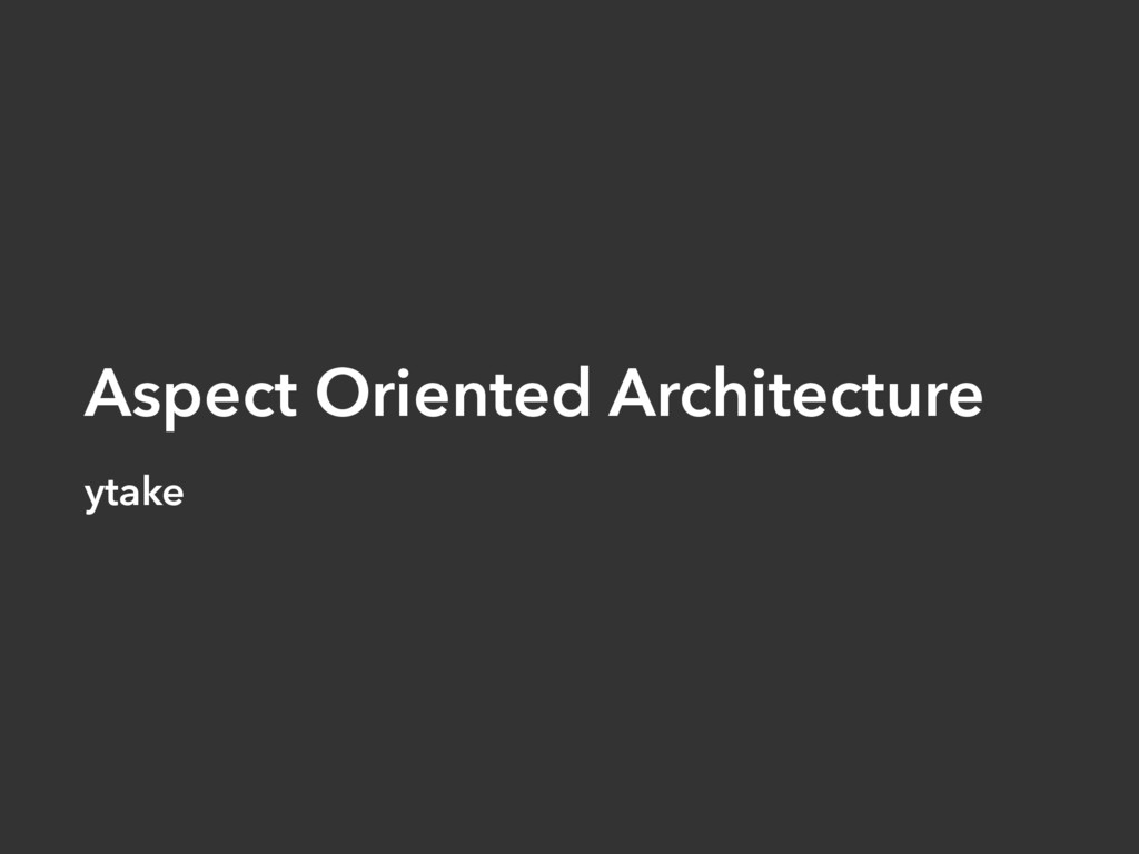 Aspect Oriented Architecture ytake
