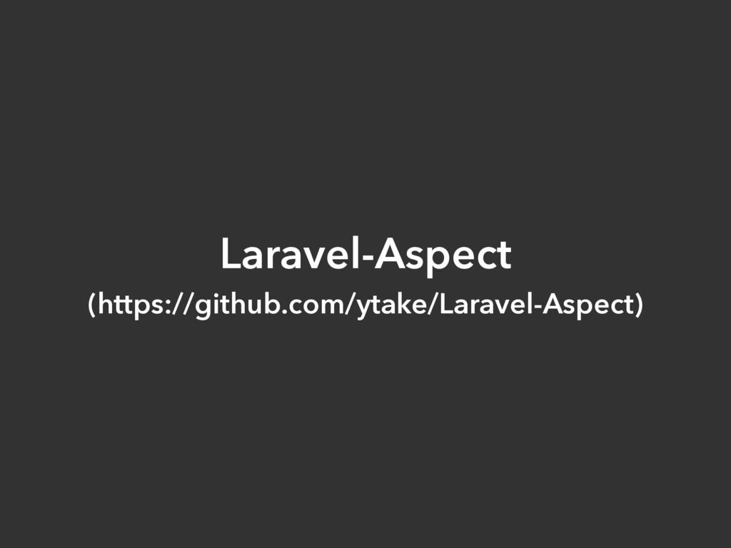 Laravel-Aspect (https://github.com/ytake/Larav...