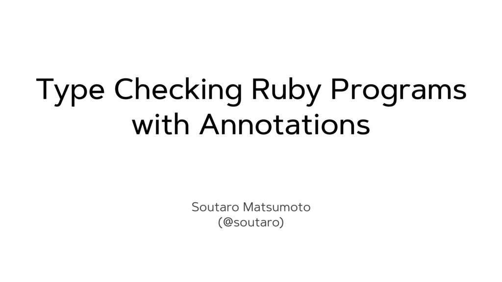 Type Checking Ruby Programs with Annotations So...