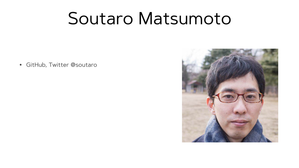 Soutaro Matsumoto • GitHub, Twitter @soutaro