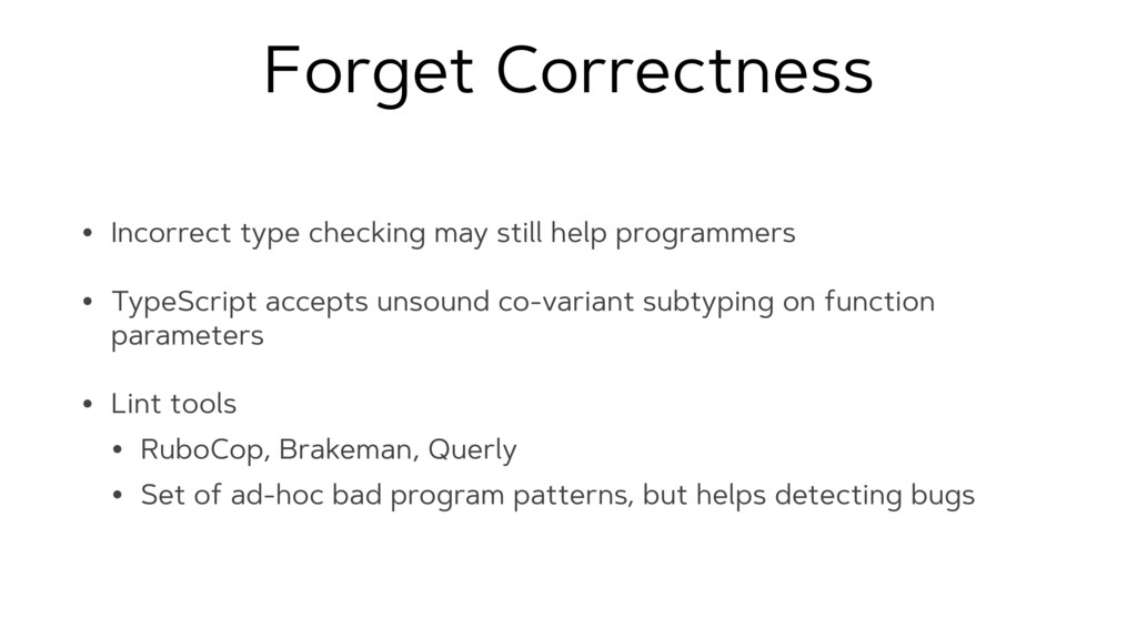 Forget Correctness • Incorrect type checking ma...