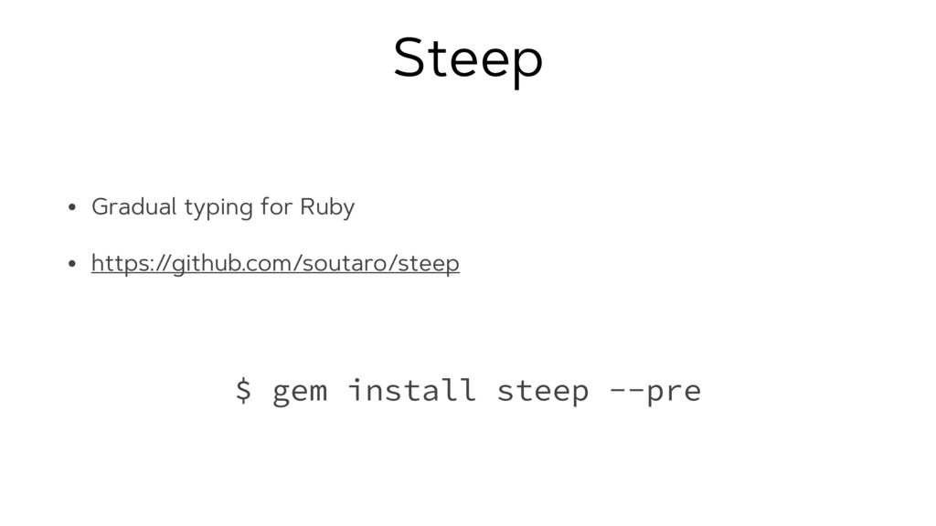Steep • Gradual typing for Ruby • https:/ /gith...