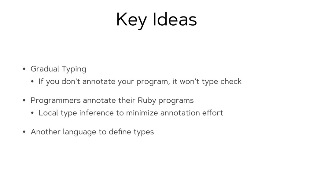 Key Ideas • Gradual Typing • If you don't annot...
