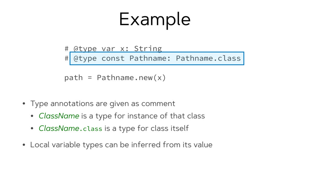 Example • Type annotations are given as comment...