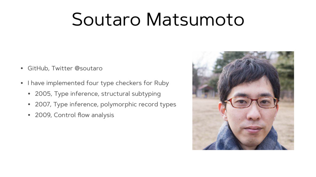 Soutaro Matsumoto • GitHub, Twitter @soutaro • ...