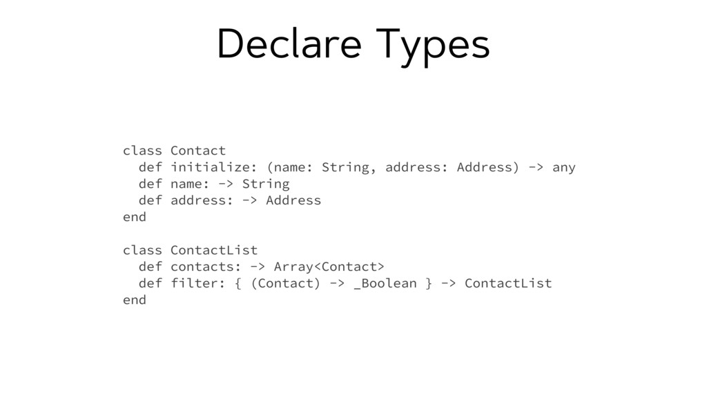 Declare Types class Contact def initialize: (na...