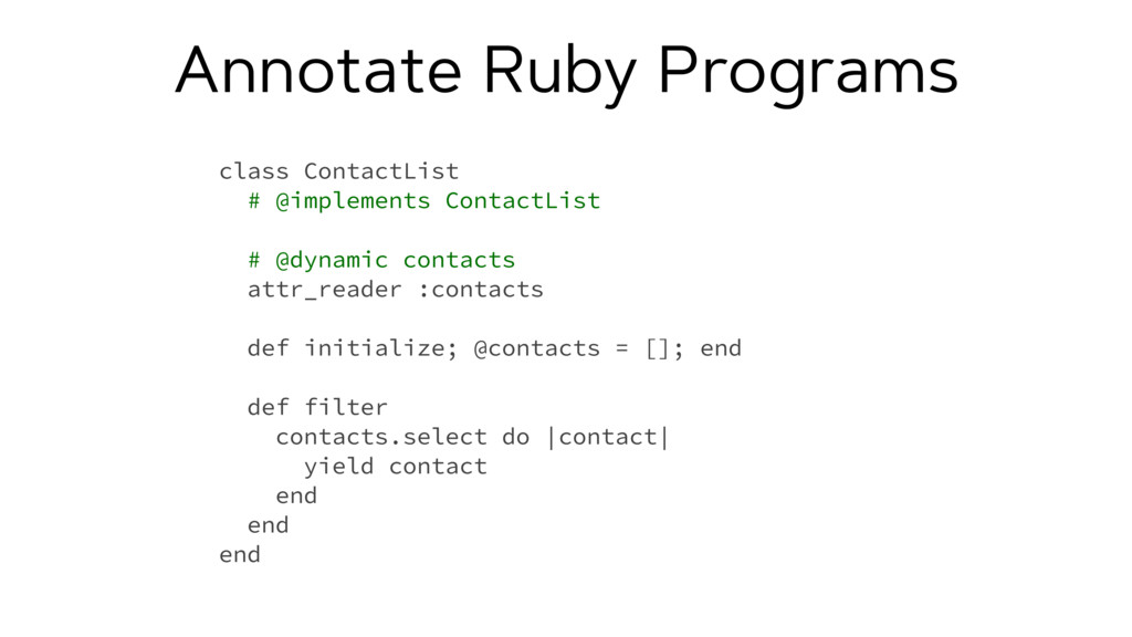 Annotate Ruby Programs class ContactList # @imp...
