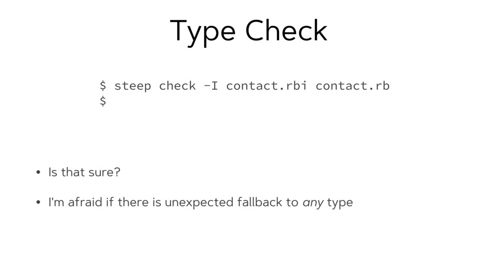 Type Check • Is that sure? • I'm afraid if ther...