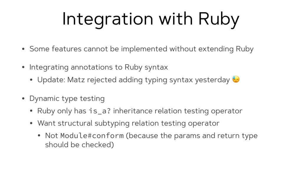 Integration with Ruby • Some features cannot be...