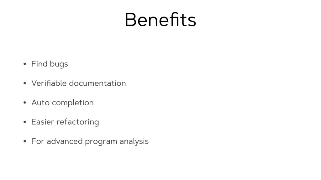Benefits • Find bugs • Verifiable documentation •...