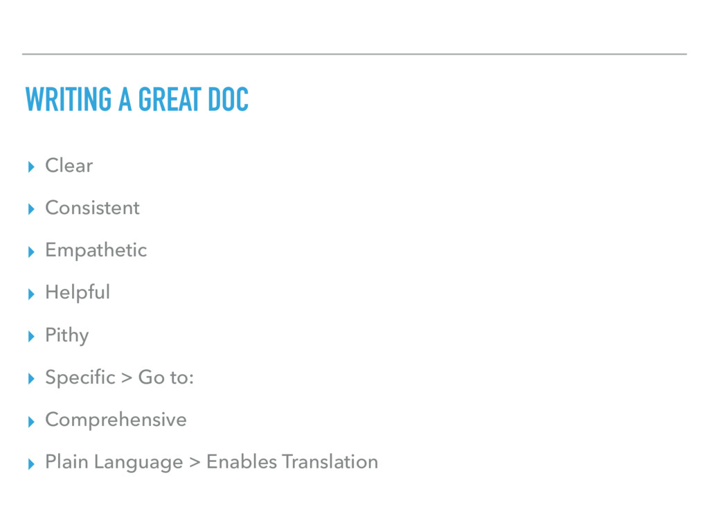 WRITING A GREAT DOC ▸ Clear ▸ Consistent ▸ Empa...