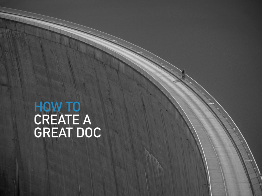 HOW TO CREATE A GREAT DOC