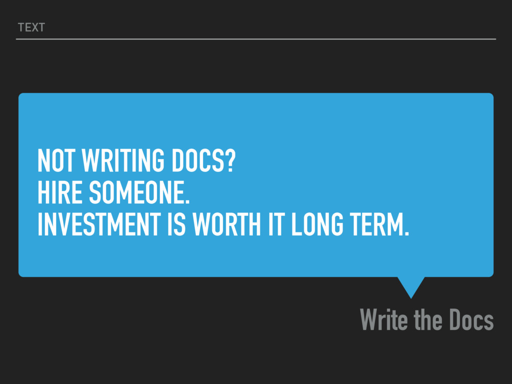 NOT WRITING DOCS? HIRE SOMEONE. INVESTMENT IS W...