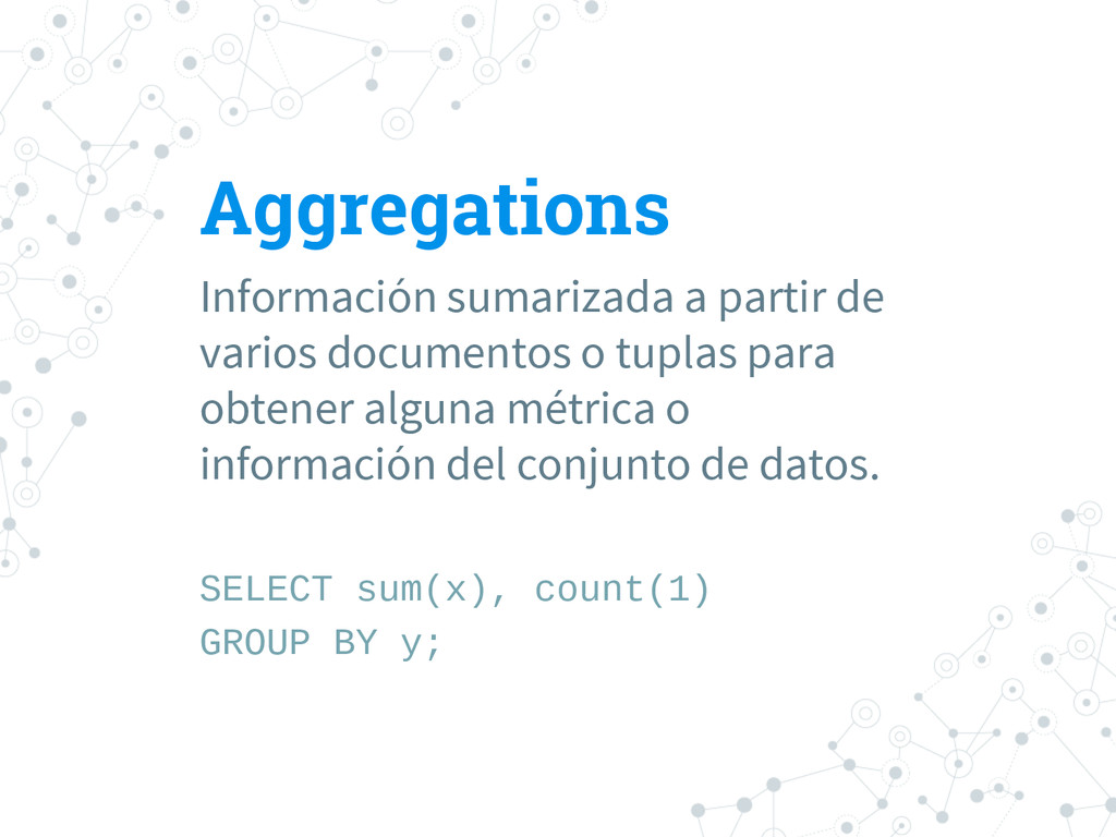 Aggregations Información sumarizada a partir de...