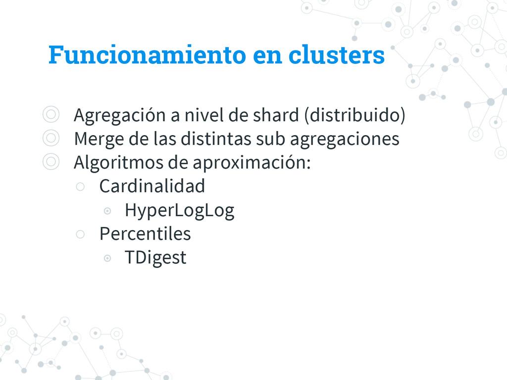 Funcionamiento en clusters ◎ Agregación a nivel...