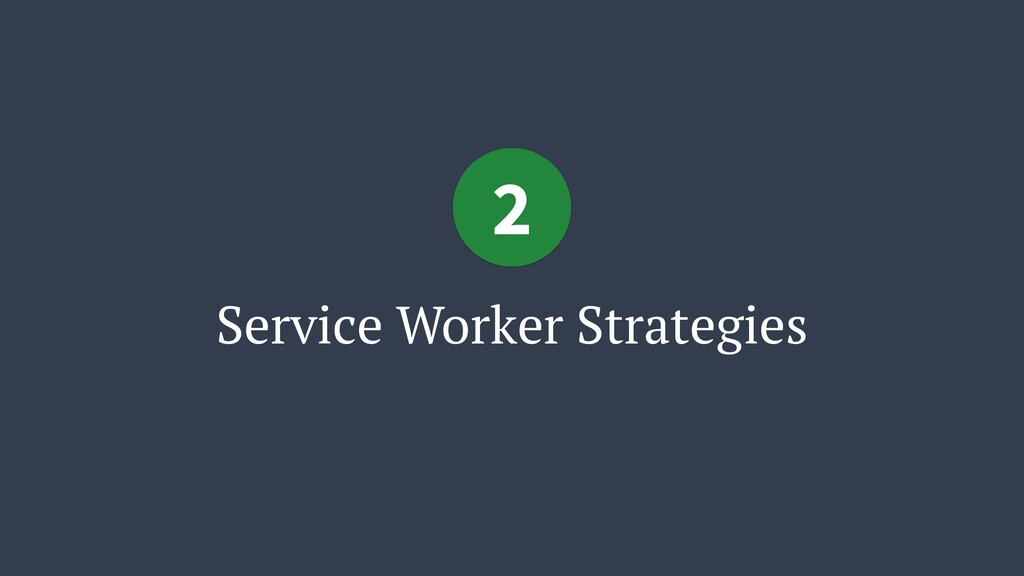 Service Worker Strategies 2