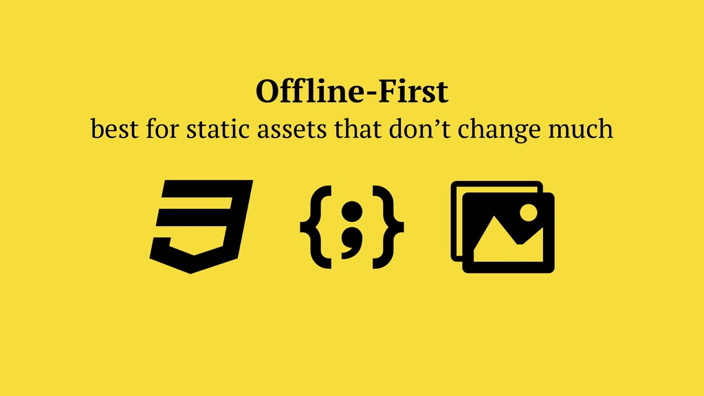 Offline-First best for static assets that don't...