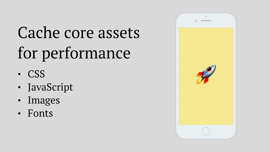 Cache core assets for performance • CSS • JavaS...
