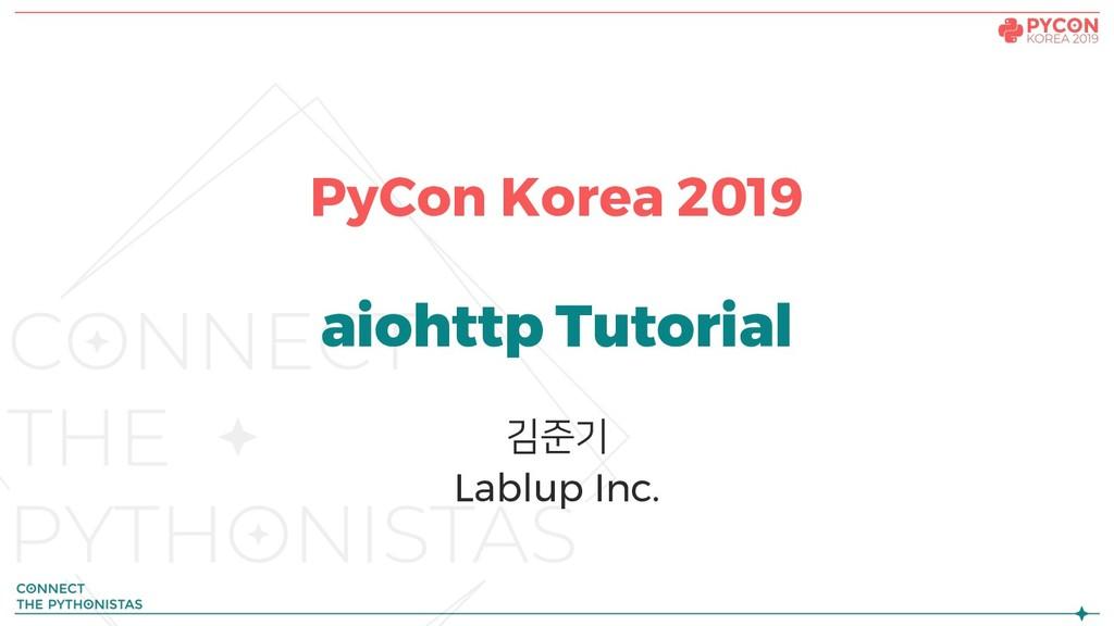 PyCon Korea 2019 aiohttp Tutorial 김준기 Lablup In...