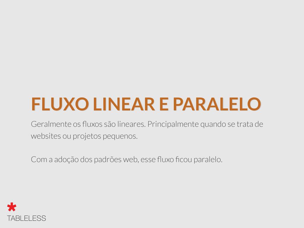 FLUXO LINEAR E PARALELO Geralmente os fluxos são...