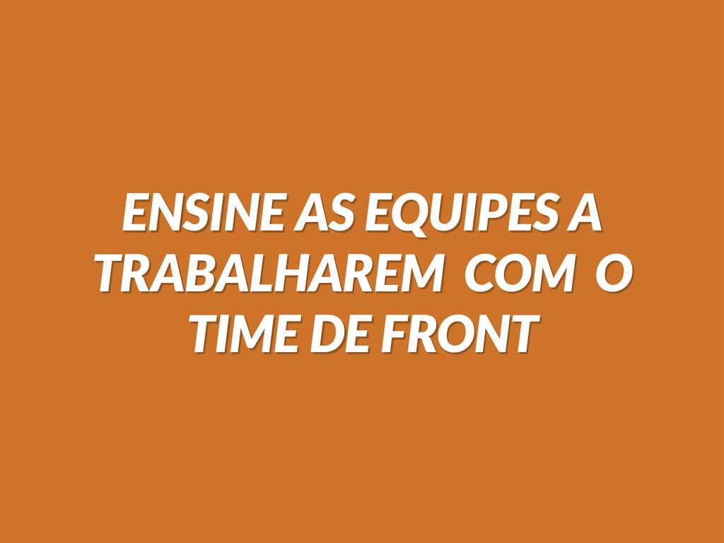 ENSINE AS EQUIPES A TRABALHAREM COM O TIME DE F...