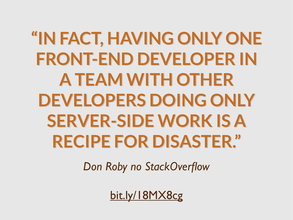 """""""IN FACT, HAVING ONLY ONE FRONT-END DEVELOPER I..."""