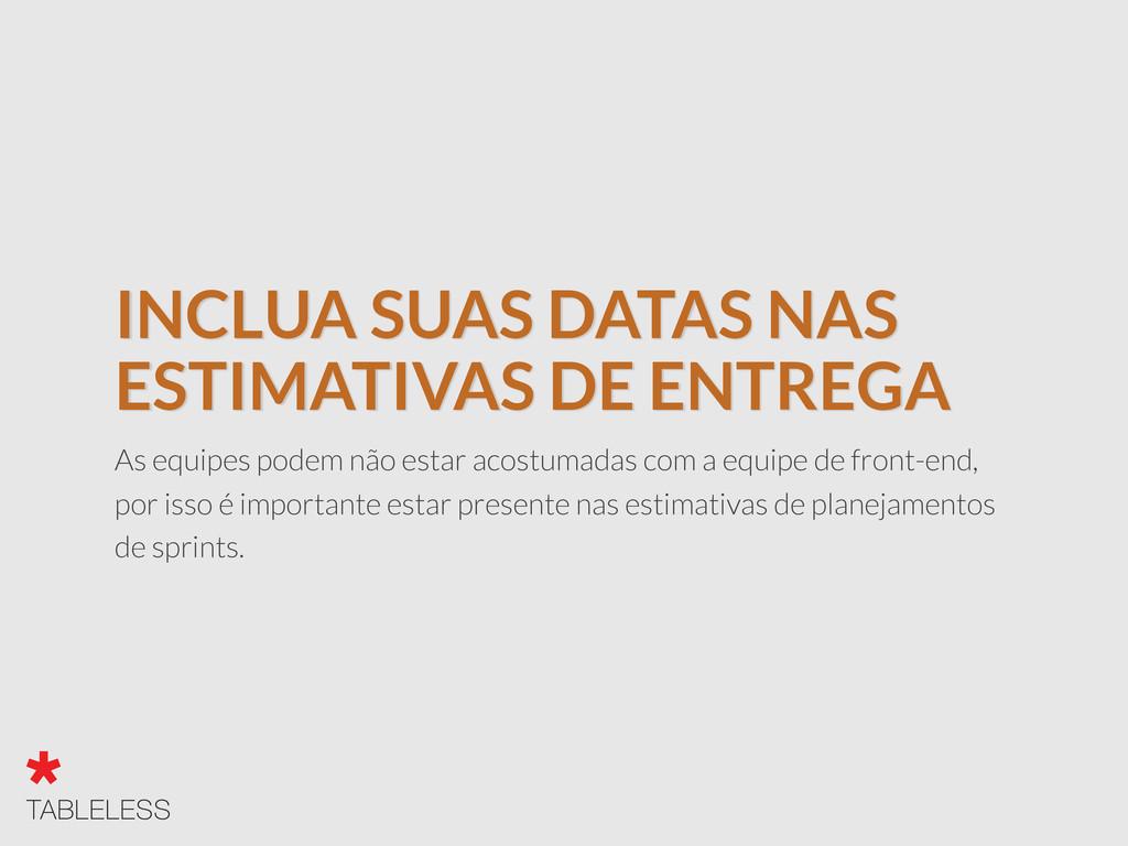 INCLUA SUAS DATAS NAS ESTIMATIVAS DE ENTREGA As...