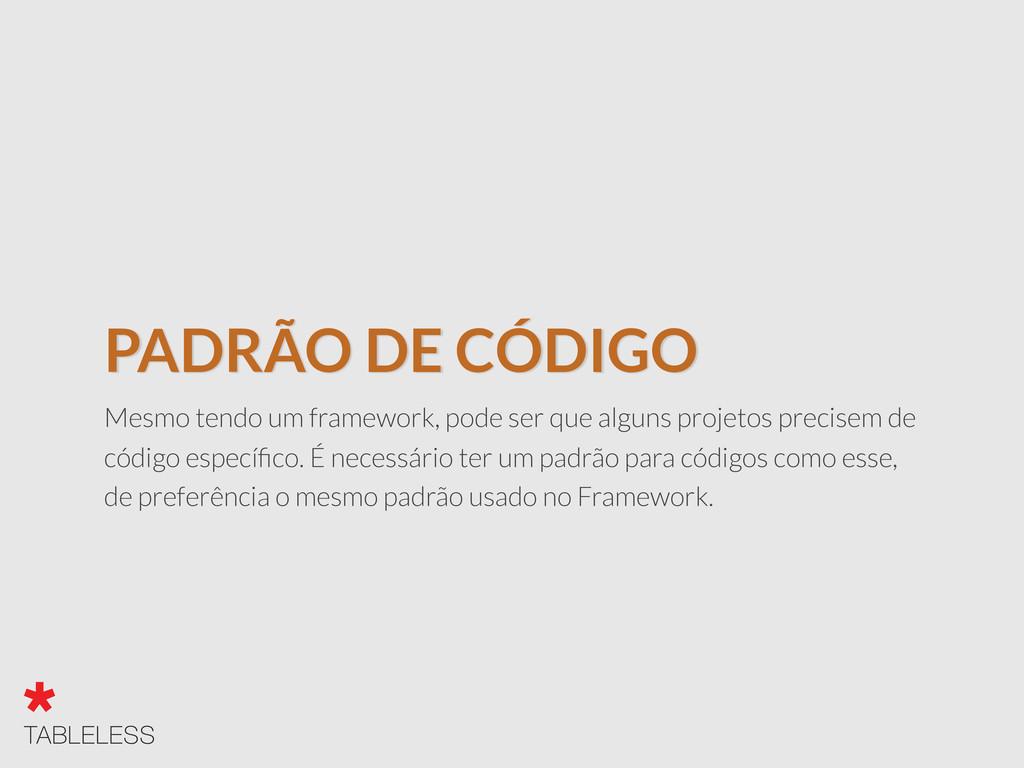 PADRÃO DE CÓDIGO Mesmo tendo um framework, pode...