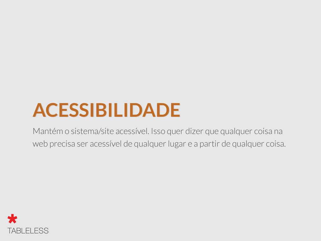 ACESSIBILIDADE Mantém o sistema/site acessível....