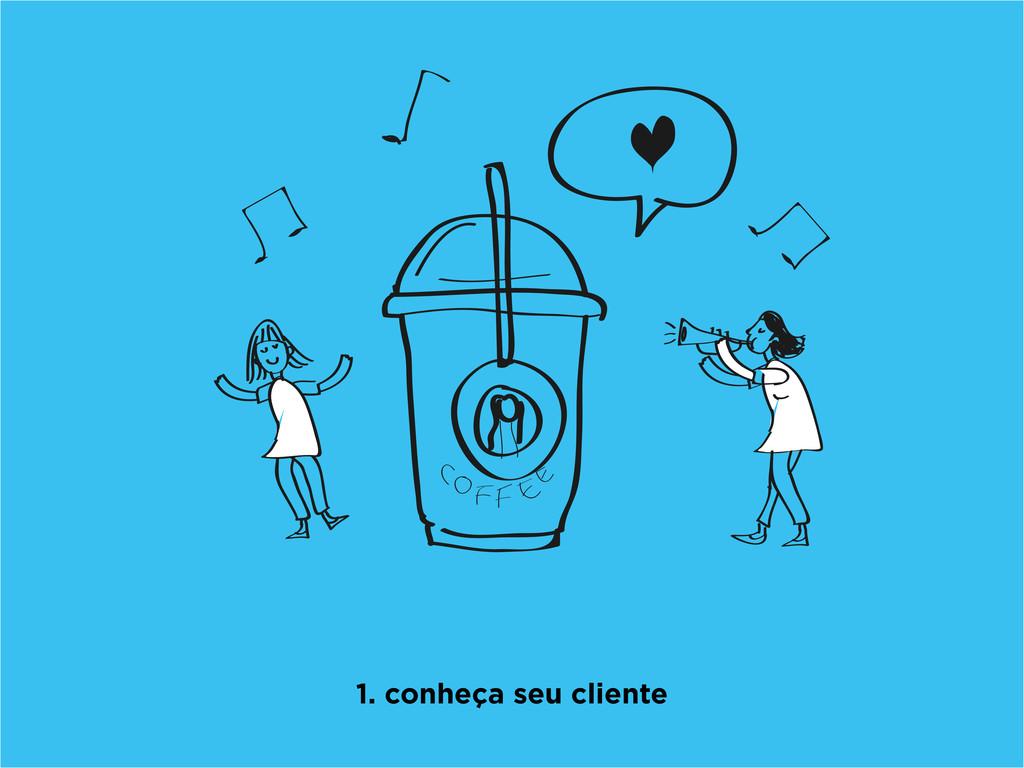 1. conheça seu cliente