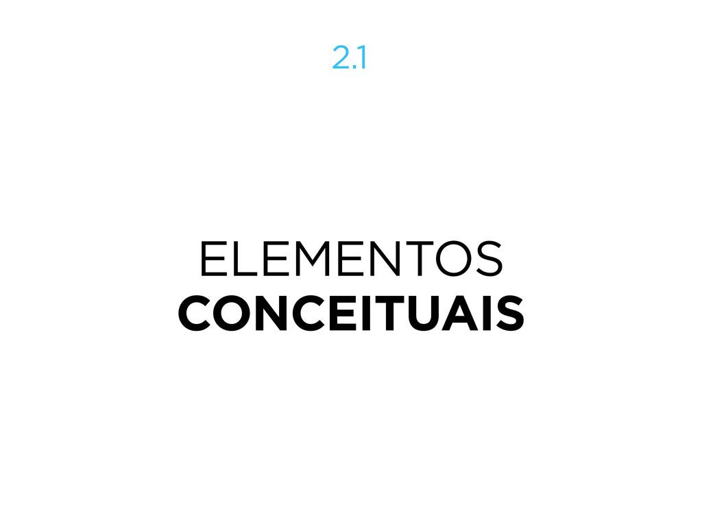 ELEMENTOS CONCEITUAIS 2.1