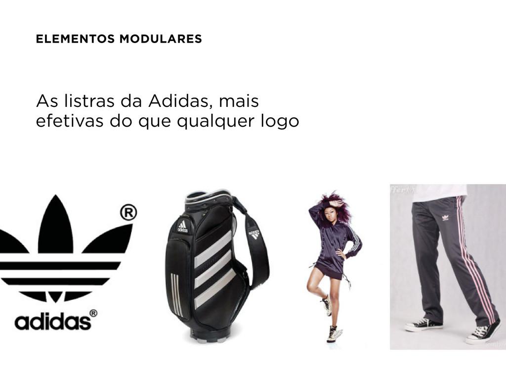 As listras da Adidas, mais efetivas do que qual...