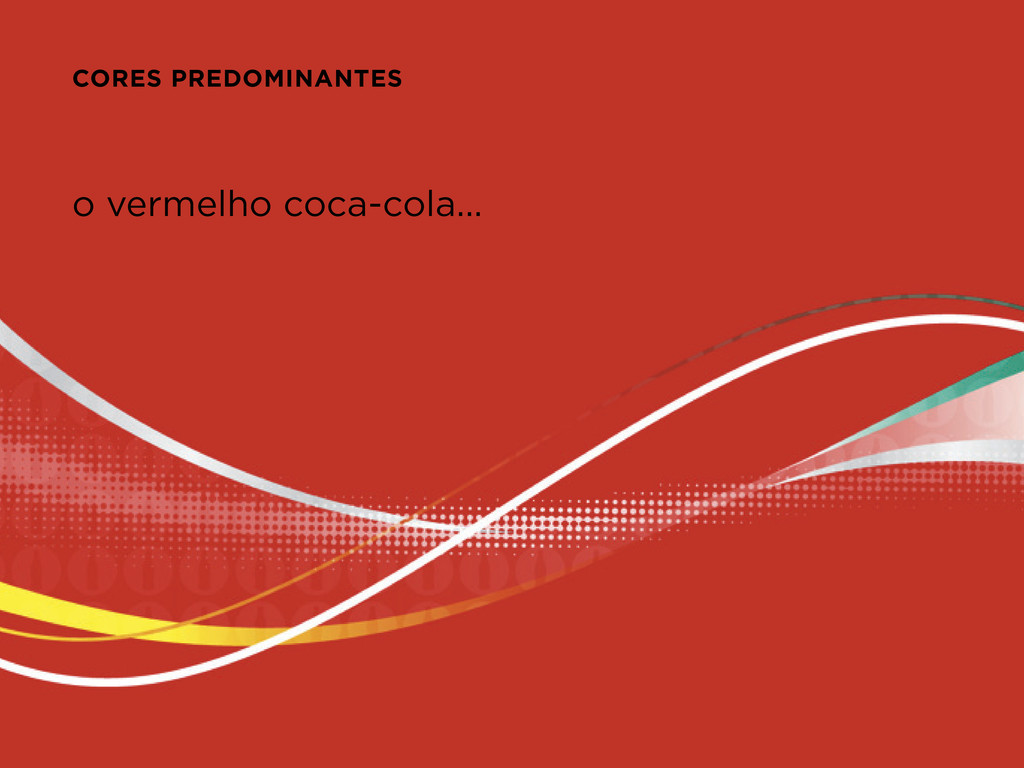 o vermelho coca-cola... CORES PREDOMINANTES