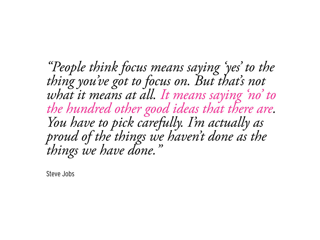 """""""People think focus means saying 'yes' to the t..."""