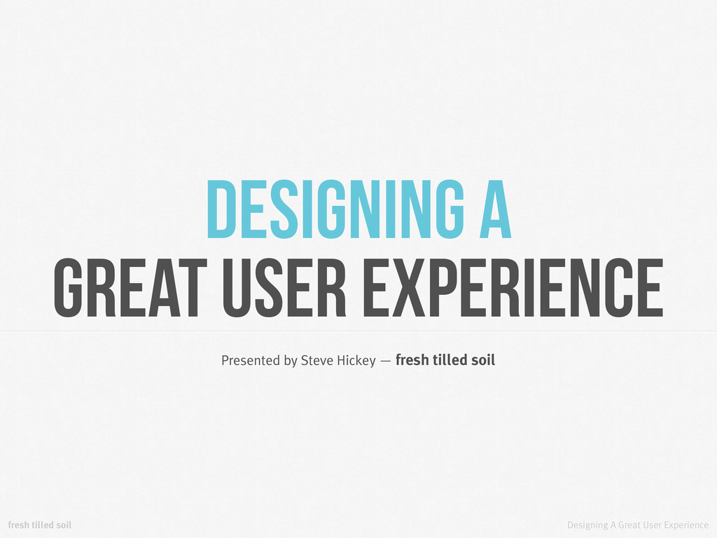 Designing A Great User Experience Presented by ...