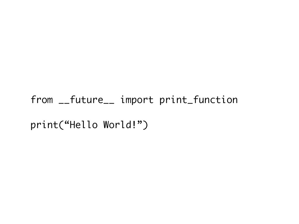 """from __future__ import print_function ! print(""""..."""