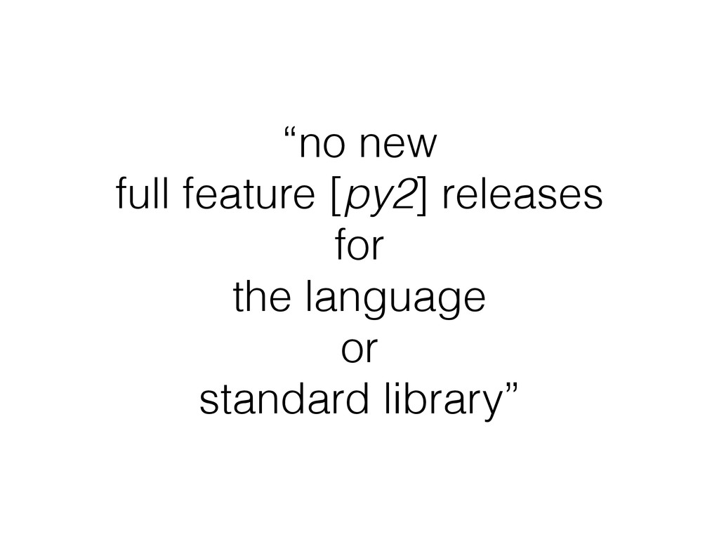 """""""no new full feature [py2] releases for the lan..."""