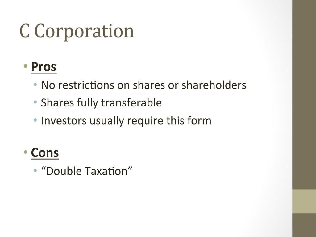 C Corporation  •Pros  • No restri...