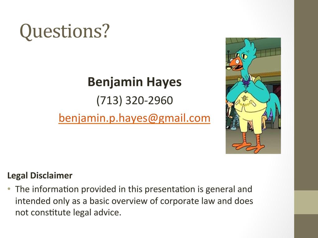 Questions?    Benjamin Hayes  (713)...