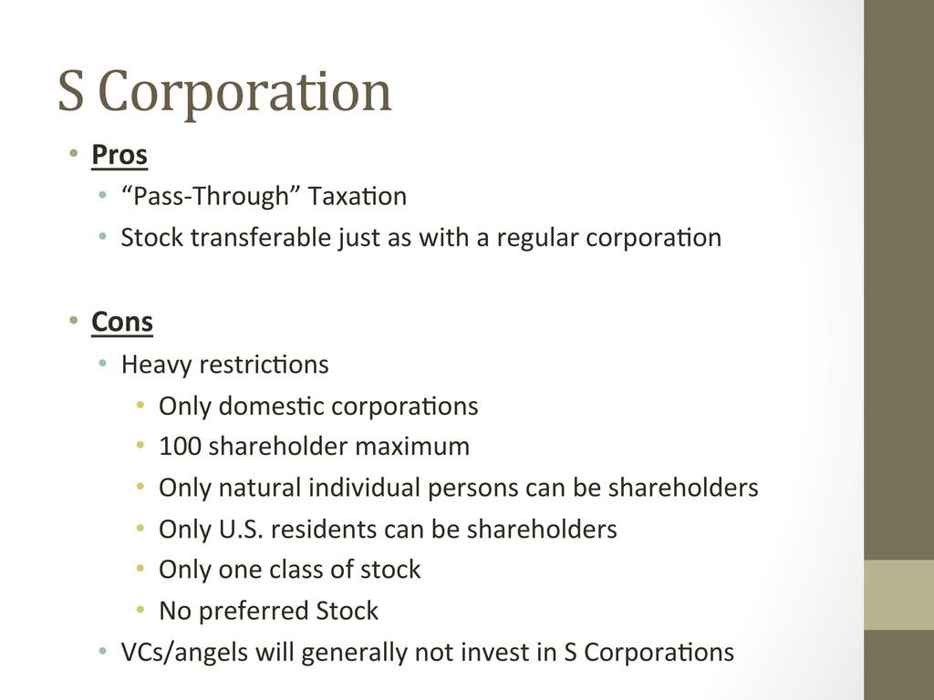 "S Corporation  • Pros  • ""Pass-‐Thr..."