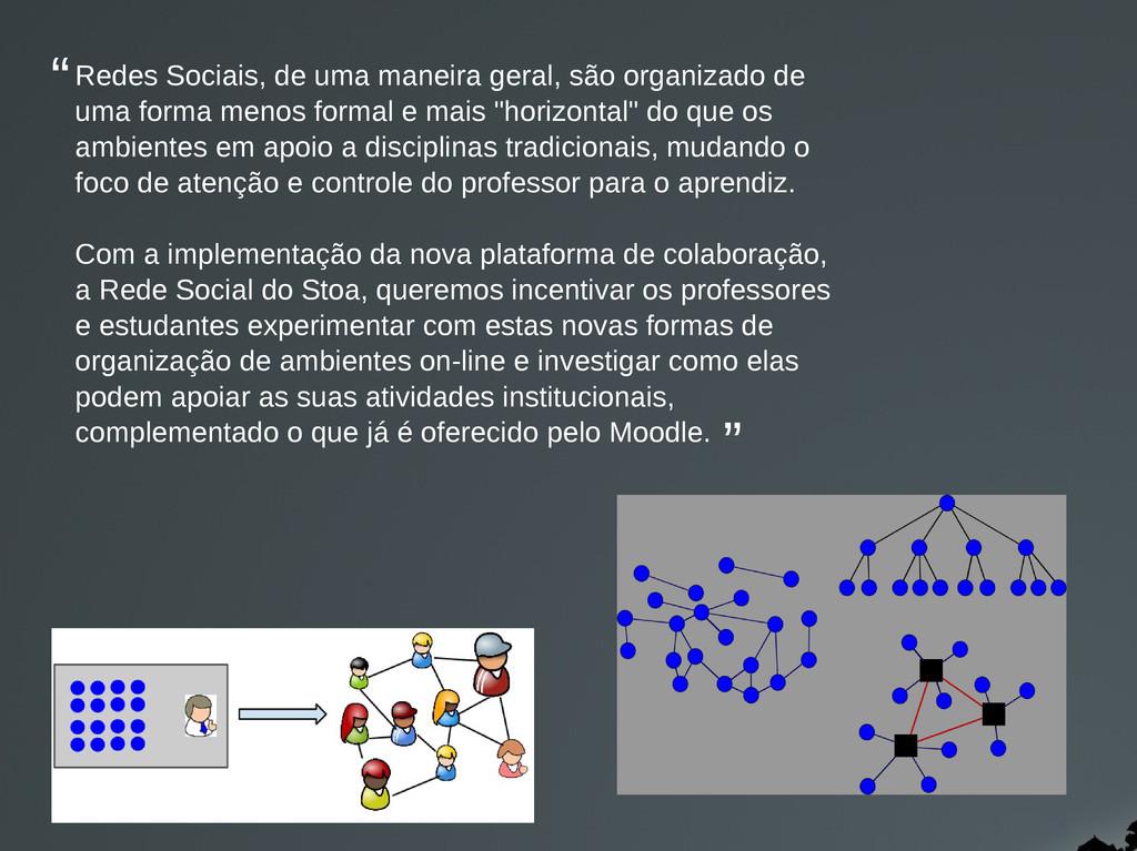Redes Sociais, de uma maneira geral, são organi...