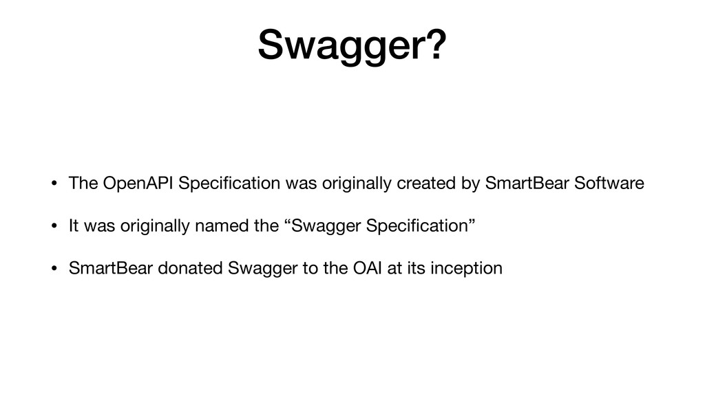 Swagger? • The OpenAPI Specification was origina...