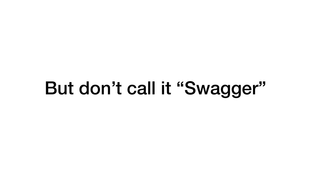 "But don't call it ""Swagger"""