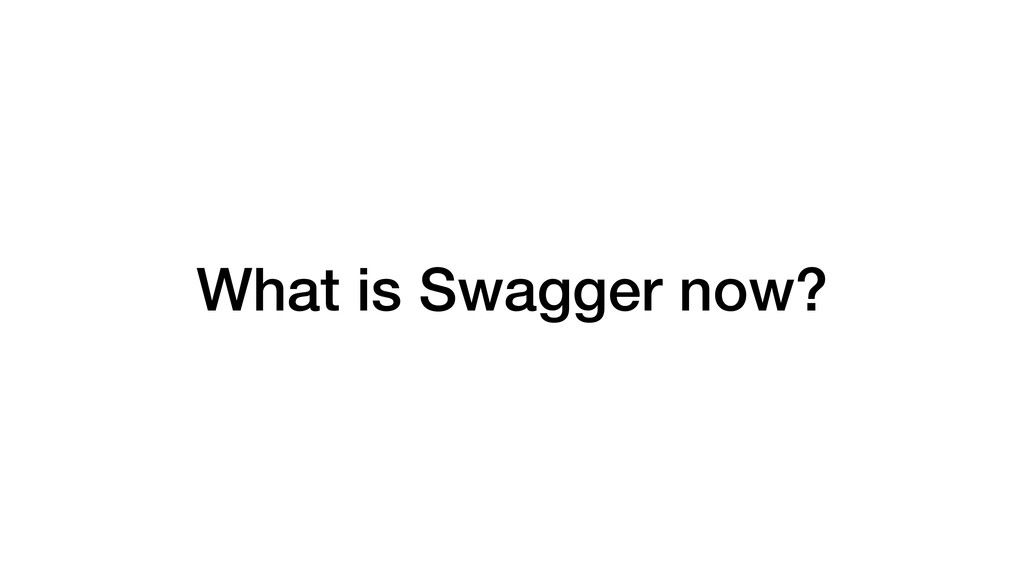 What is Swagger now?