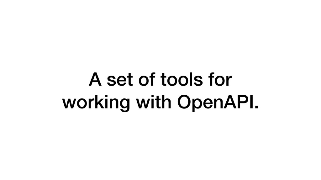 A set of tools for working with OpenAPI.
