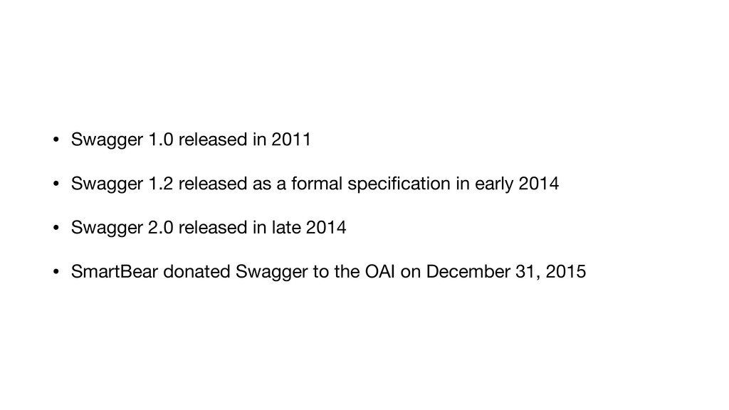 • Swagger 1.0 released in 2011  • Swagger 1.2 r...