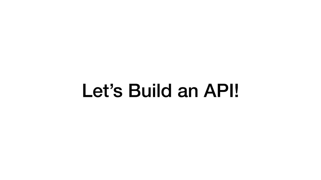 Let's Build an API!