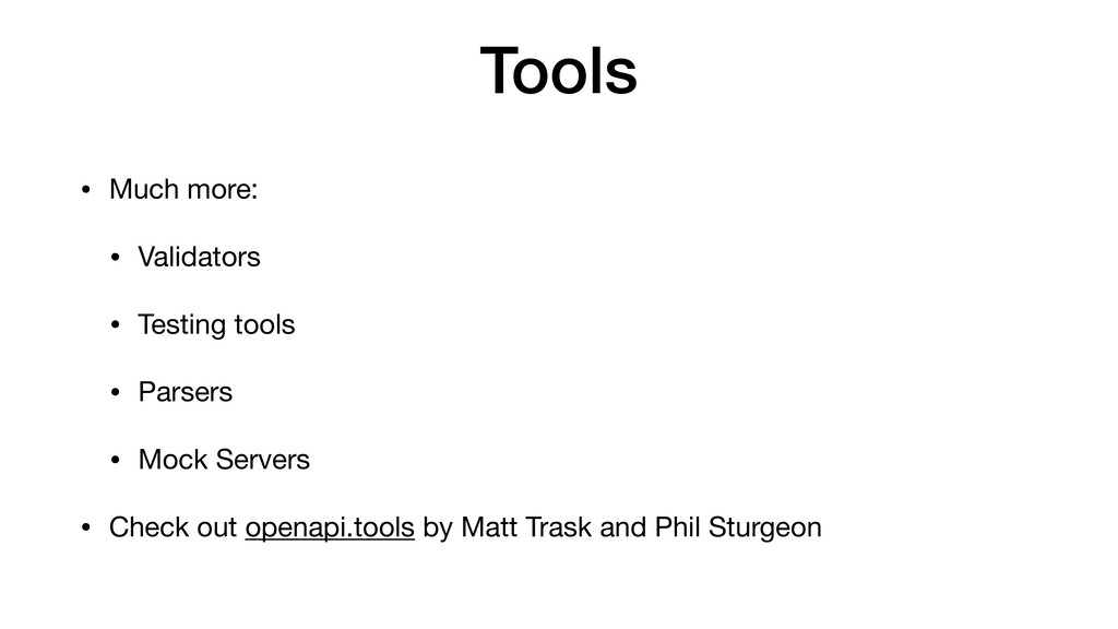 Tools • Much more:  • Validators  • Testing too...
