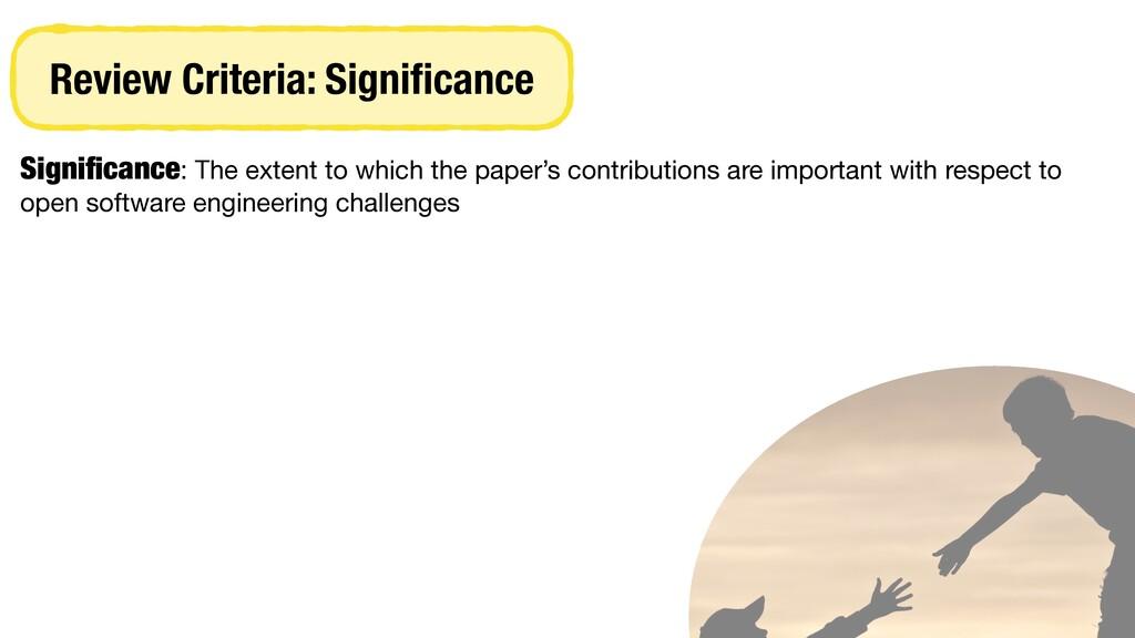 Review Criteria: Significance Significance: The e...