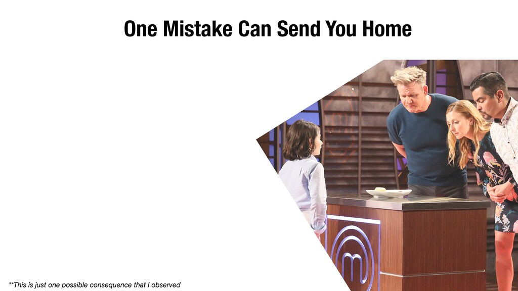 One Mistake Can Send You Home **This is just on...